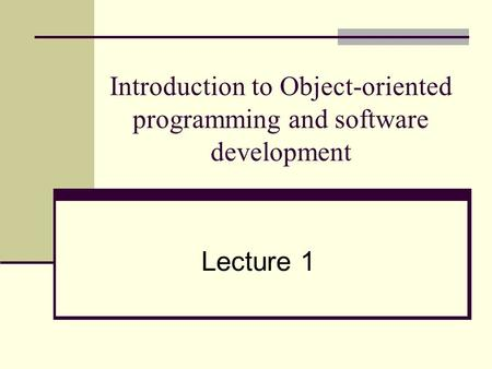 Introduction to Object-oriented programming and software development Lecture 1.