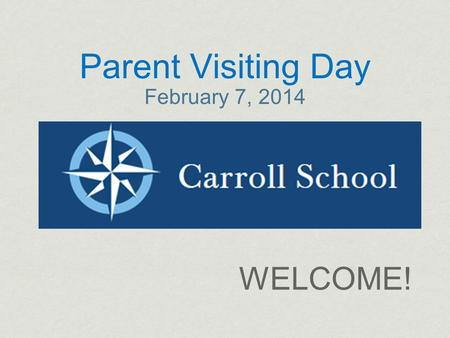 Parent Visiting Day February 7, 2014 WELCOME!. News Flashes 1. Today is not a typical day! 2. Excitement Levels are High! 3. Some are thrilled you are.