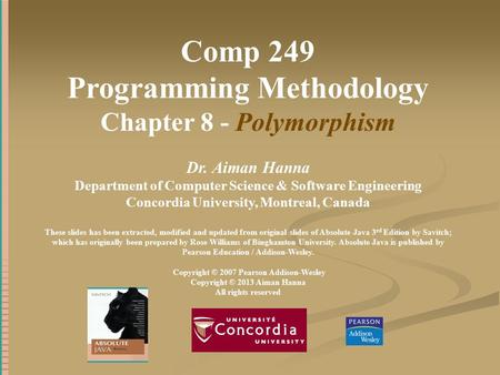 Comp 249 Programming Methodology Chapter 8 - Polymorphism Dr. Aiman Hanna Department of Computer Science & Software Engineering Concordia University, Montreal,