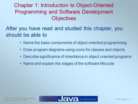 ©The McGraw-Hill Companies, Inc. Permission required for reproduction or display. 4 th Ed Chapter 1 - 1 Chapter 1: Introduction to Object-Oriented Programming.