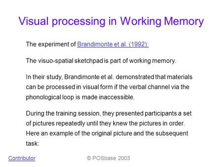 Visual processing in Working Memory The experiment of Brandimonte et al. (1992):Brandimonte et al. (1992): The visuo-spatial sketchpad is part of working.