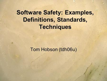 Software Safety: Examples, Definitions, Standards, Techniques Tom Hobson (tdh06u)
