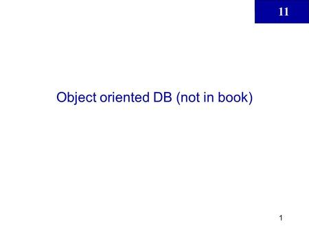 11 1 Object oriented DB (not in book). 11 2 Database Systems: Design, Implementation, & Management, 6 th Edition, Rob & Coronel Learning objectives: What.