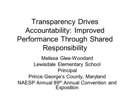 Transparency Drives Accountability: Improved Performance Through Shared Responsibility Melissa Glee-Woodard Lewisdale Elementary School Principal Prince.