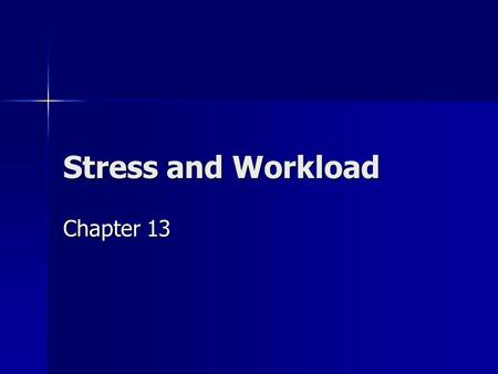 Stress and Workload Chapter 13. Overview of Stressors Psychological Threat Threat Anxiety Anxiety Fatigue Fatigue Frustration Frustration Anger Anger.