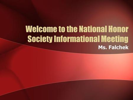 Welcome to the National Honor Society Informational Meeting Ms. Falchek.