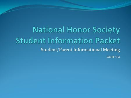 Student/Parent Informational Meeting 2011-12. The key difference between Honor Roll and National Honor Society is that Honor Roll is met by grades alone…..National.