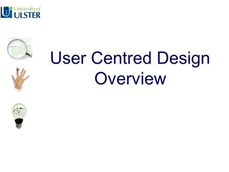 User Centred Design Overview. Human centred design processes for interactive systems, ISO 13407 (1999), states: Human-centred design is an approach to.