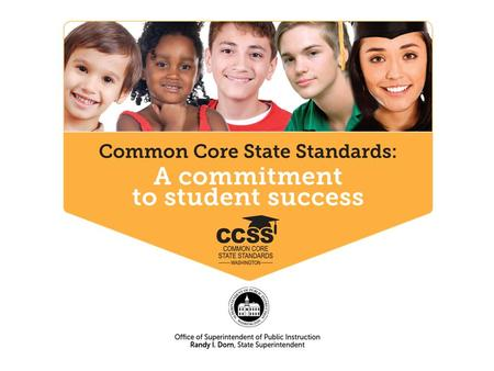 Common Core State Standards for Mathematics Webinar Series – Part two Office of Superintendent of Public Instruction Randy I. Dorn, State Superintendent.