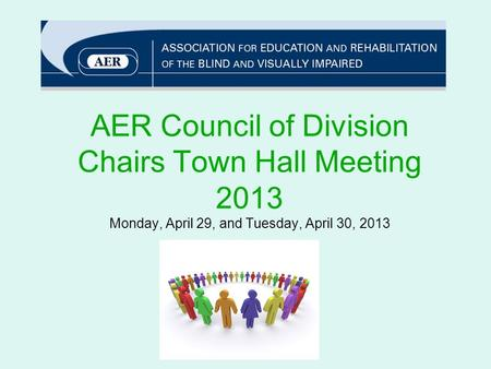 AER Council of Division Chairs Town Hall Meeting 2013 Monday, April 29, and Tuesday, April 30, 2013.