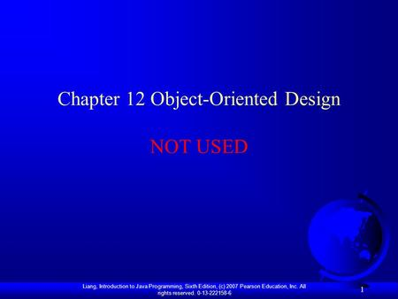 Liang, Introduction to Java Programming, Sixth Edition, (c) 2007 Pearson Education, Inc. All rights reserved. 0-13-222158-6 1 Chapter 12 Object-Oriented.