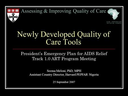 Assessing & Improving Quality of Care Newly Developed Quality of Care Tools President's Emergency Plan for AIDS Relief Track 1.0 ART Program Meeting Seema.