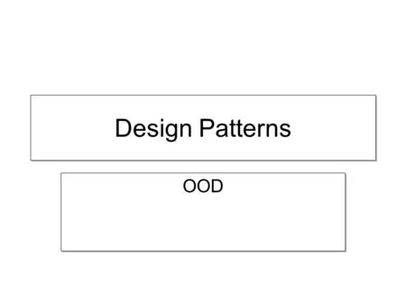 Design Patterns OOD. Course topics Design Principles UML –Class Diagrams –Sequence Diagrams Design Patterns C#,.NET (all the course examples) Design Principles.