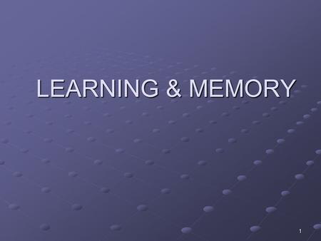 LEARNING & MEMORY 1. DEFINITON OF LEARNING & MEMORY Learning is often understood in terms of the acquisition of stimulus-response (S-R) In order to be.