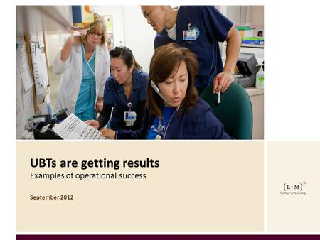 SNAPSHOTS OF CHANGE UBTs are getting results Examples of operational success September 2012.
