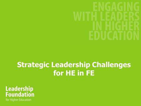 Strategic Leadership Challenges for HE in FE. LFHE - Background Established 2004 Independent Board with private sector Chair Range of activities –Open.
