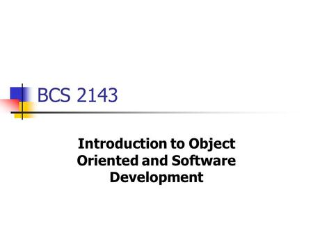 BCS 2143 Introduction to Object Oriented and Software Development.