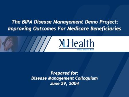 The BIPA Disease Management Demo Project: Improving Outcomes For Medicare Beneficiaries Prepared for: Disease Management Colloquium June 29, 2004 The BIPA.