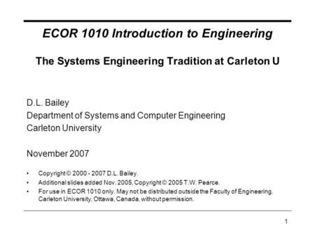 1 ECOR 1010 Introduction to Engineering The Systems Engineering Tradition at Carleton U D.L. Bailey Department of Systems and Computer Engineering Carleton.