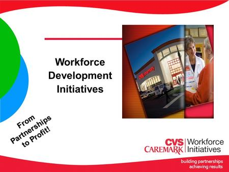 Building partnerships achieving results Workforce Development Initiatives From Partnerships to Profit!