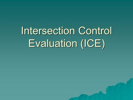 Intersection Control Evaluation (ICE). Outline  Background  ICE Process  Impacts  Current Status.