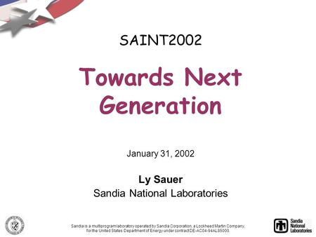 SAINT2002 Towards Next Generation January 31, 2002 Ly Sauer Sandia National Laboratories Sandia is a multiprogram laboratory operated by Sandia Corporation,