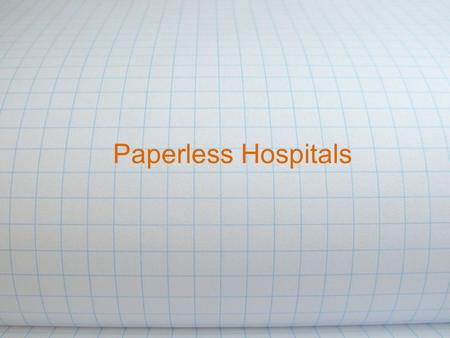 Paperless Hospitals. Authors Melanie Hood Mike Kramer Alyssa Grayson Sarah Smith.