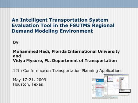 An Intelligent Transportation System Evaluation Tool in the FSUTMS Regional Demand Modeling Environment By Mohammed Hadi, Florida International University.