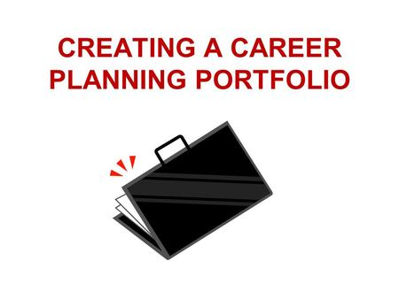 CREATING A CAREER PLANNING PORTFOLIO. CAREER PLANNING PORTFOLIO What is a CAREER PLANNING Portfolio? Why Do a Career Planning Portfolio? The Process Creating.