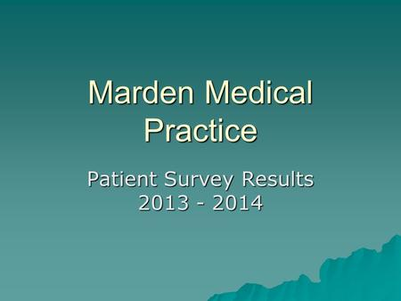 Marden Medical Practice Patient Survey Results 2013 - 2014.