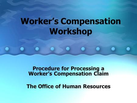 Worker's Compensation Workshop Procedure for Processing a Worker's Compensation Claim The Office of Human Resources.
