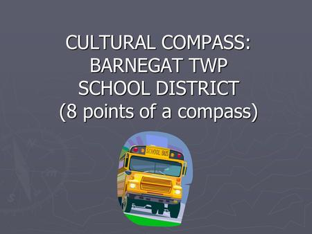 CULTURAL COMPASS: BARNEGAT TWP SCHOOL DISTRICT (8 points of a compass)