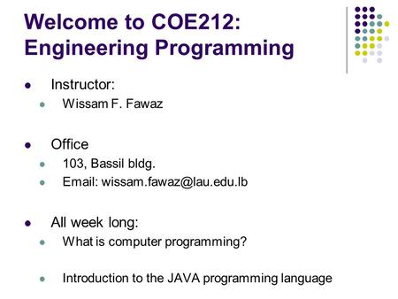 Welcome to COE212: Engineering Programming Instructor: Wissam F. Fawaz Office 103, Bassil bldg.   All week long: What is computer.