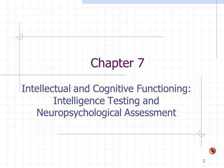 1 Chapter 7 Intellectual and Cognitive Functioning: Intelligence Testing and Neuropsychological Assessment.