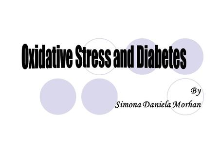 By Simona Daniela Morhan. Introduction Diabetes- very high level of glucose in the body that causes deregulation of the metabolism. Oxidative stress-
