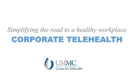 Simplifying the road to a healthy workplace CORPORATE TELEHEALTH.