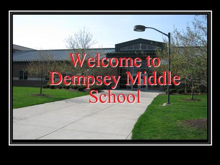 Welcome to Dempsey Middle School. Middle school can seem like a scary place…at first With a little knowledge and the help of friends it can be a fun and.
