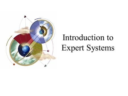 Introduction to Expert Systems. 2 Objectives Learn the meaning of an expert system Understand the problem domain and knowledge domain Learn the advantages.