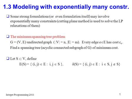 1.3 Modeling with exponentially many constr.  Some strong formulations (or even formulation itself) may involve exponentially many constraints (cutting.