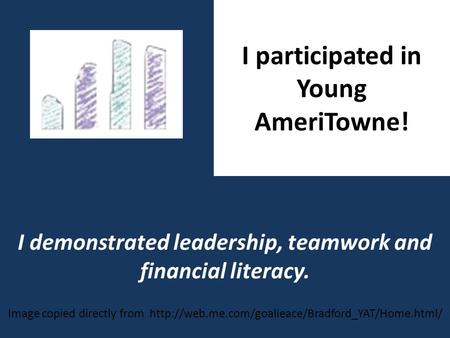 I participated in Young AmeriTowne! I demonstrated leadership, teamwork and financial literacy. Image copied directly from