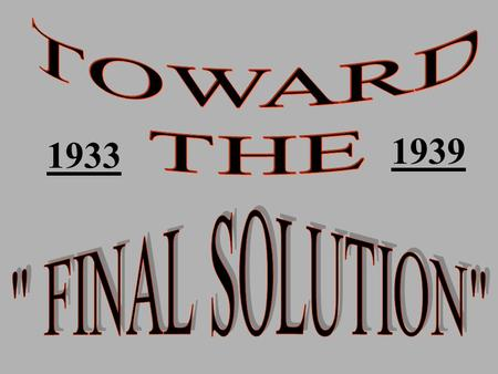 1933 1939. REMOVAL OF THE JEWS FROM GERMAN SOCIETY THE FIRST SOLUTION: ISOLATE - EXCLUDE -ALIENATE THE JEW FROM THE ECONOMY THE SECOND SOLUTION: EXPEL.