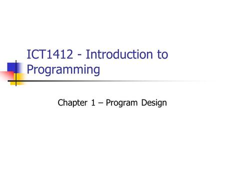 ICT1412 - Introduction to Programming Chapter 1 – Program Design.