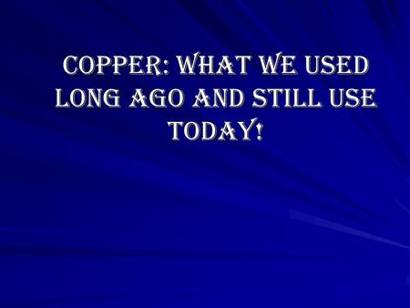 Copper: what we used long ago and still use today!