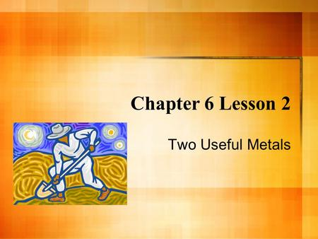Chapter 6 Lesson 2 Two Useful Metals Tribes were the First Miners Native Americans mined copper in Isle Royale, Michigan They used it to make spear points.