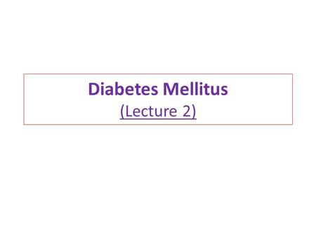Diabetes Mellitus (Lecture 2). Type 2 DM 90% of diabetics (in USA) Develops gradually may be without obvious symptoms may be detected by routine screening.