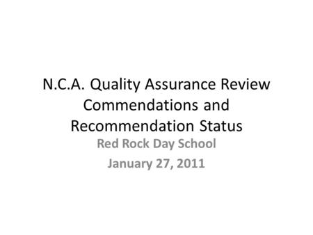 N.C.A. Quality Assurance Review Commendations and Recommendation Status Red Rock Day School January 27, 2011.