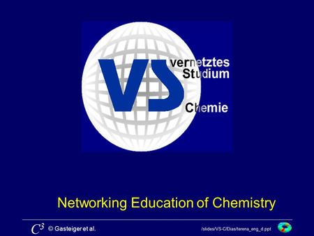 © Gasteiger et al. C3C3 /slides/VS-C/Dias/terena_eng_d.ppt Networking Education of Chemistry.