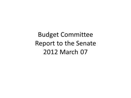 Budget Committee Report to the Senate 2012 March 07.