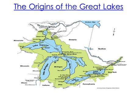 The Origins of Great Lakes The Origins of the Great Lakes.