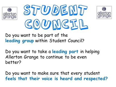 Do you want to be part of the leading group within Student Council? Do you want to take a leading part in helping Allerton Grange to continue to be even.